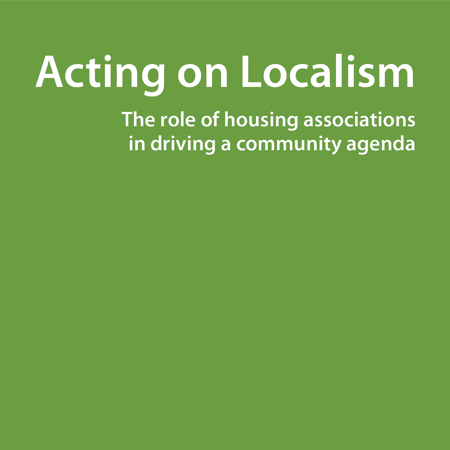 Acting on localism: the role of housing associations in driving a community agenda