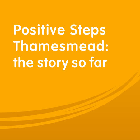 Positive Steps Thamesmead: The story so far