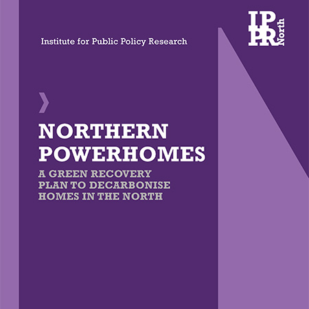 Northern Powerhomes: A green recovery to decarbonise homes in the North